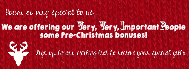 We are offering our Very, Very, Important People some Pre-Christmas bonuses!